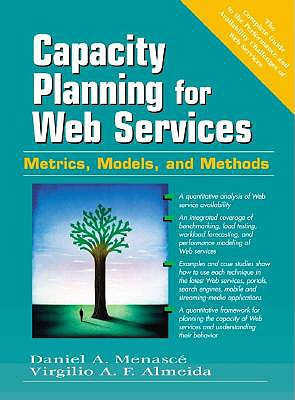 Capacity Planning for Web Services By Menasce, Daniel A./ Almeida, Virgilio A. F.